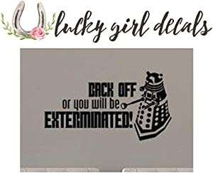 Lucky Girl Decals Vinyl Wall Decor Dr. Who Inspired Dalek Back Off Exterminated 23 inches Wide by 12.6 inches high
