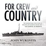 For Crew and Country: The Inspirational True Story of Bravery and Sacrifice Aboard the USS Samuel B. Roberts | John Wukovits