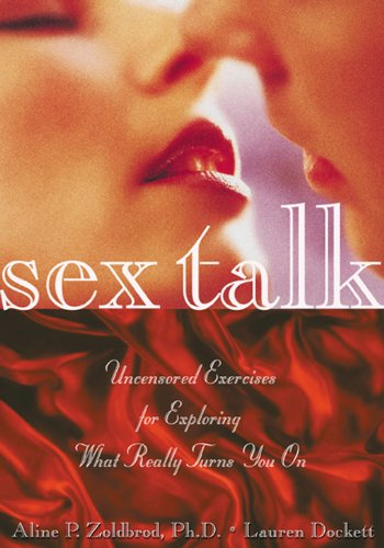 Sex Talk: Uncensored Exercises for Exploring What Really Turns You on