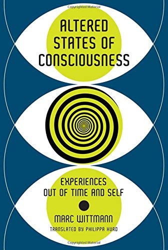 Altered States of Consciousness: Experiences Out of Time and Self (The MIT Press)