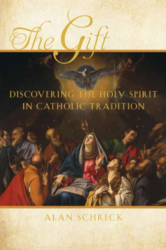 The Gift: Discovering the Holy Spirit in Catholic Tradition (Catholic Church Gifts Of The Holy Spirit)