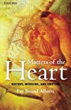 Matters of the Heart : History, Medicine, and Emotion, Bound Alberti, Fay, 0199606048