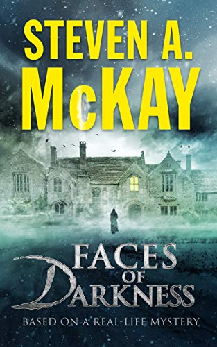 Faces of Darkness: Based On A Real-Life Mystery by [McKay, Steven A.]