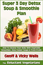 Super 3 Day Detox Soup & Smoothie Plan (The Reluctant Vegetarians Book 2) (English Edition)