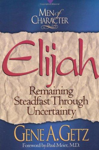 Men of Character: Elijah: Remaining Steadfast Through Uncertainty