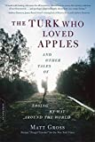 Image of The Turk Who Loved Apples: And Other Tales of Losing My Way Around the World