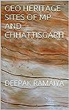 GEO HERITAGE SITES OF MP AND CHHATTISGARH: DEEPAK RAMAIYA (GEOHERITAGE SITES OF INDIA Book 1)