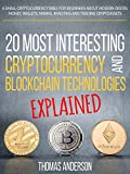 img - for The 20 Most Interesting Cryptocurrency and Blockchain Technologies Explained: A small cryptocurrency bible for beginners about modern digital money, wallets, ... mining, investing and trading cryptoassets book / textbook / text book