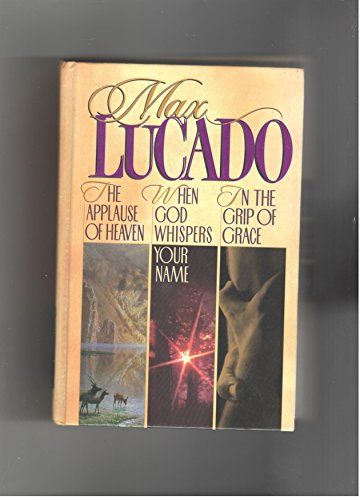 Max Lucado 3 in 1 (The Applause of Heaven, When God Whispers Your Name, In the Grip of Grace) (Max Lucado In The Grip Of Grace)