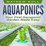 Your First Aquaponic Garden Made Easy | Mathew Noll