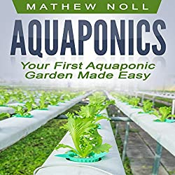 Your First Aquaponic Garden Made Easy