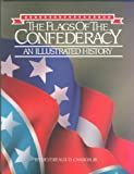 The Flags of the Confederacy : An Illustrated History, Cannon, Devereaux D., Jr., 0918518628