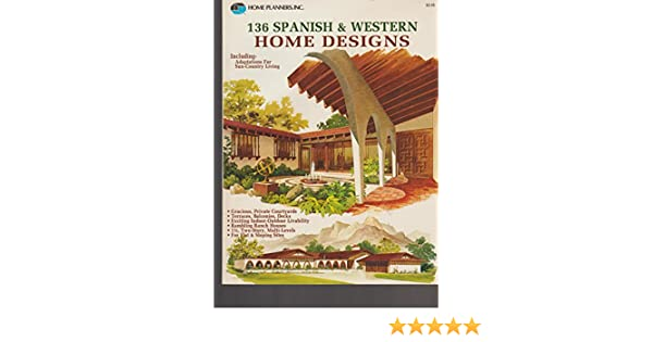 One Hundred Thirty Six Spanish and Western Home Designs: Inc. Home