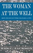 The Woman at the Well: How One Encounter Changed a City (Deep Well Encounter Series)