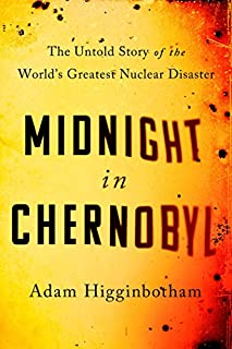 Book Cover: Midnight in Chernobyl: The Untold Story of the World's Greatest Nuclear Disaster