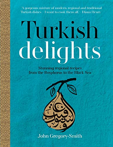 Turkish Delights: Stunning Regional Recipes from the Bosphorus to the Black Sea ()