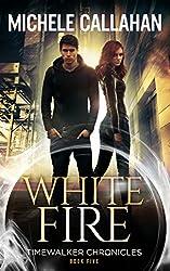 White Fire (Timewalker Chronicles Book 5)