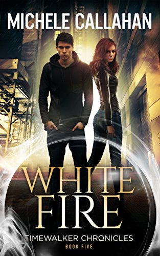 White Fire (Timewalker Chronicles Book 5) by [Callahan, Michele, Callahan, M. L.]