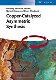 Copper-Catalyzed Asymmetric Synthesis, , 3527332049
