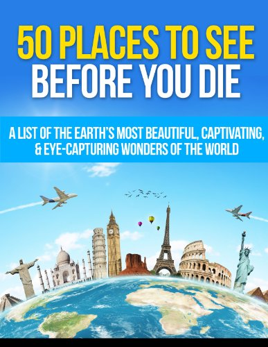 1000 Places (50 Places to See Before You Die: A List of the Earth's Most Beautiful, Captivating, & Eye-Capturing Wonders of the World (Travel Guide Book 1))