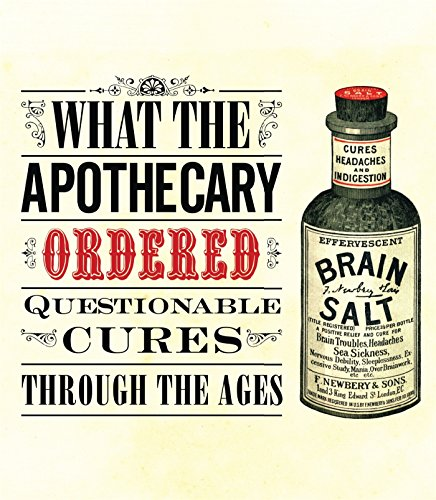 What The Apothecary Ordered  Questionable Cures Through The Ages  Old House