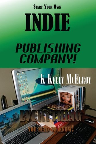 Start Your Own Indie Publishing Company!: Everything You Need to Know!