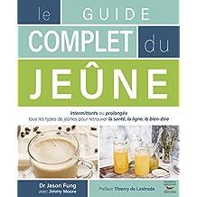 Guide complet du jeûne (Le): Intermittents ou prolongés, tous les types de jeûnes pour retrouver la santé, la ligne, le bien-être