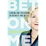 Bet On Me: Leading and Succeeding in Business and in Life