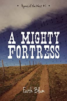 A Mighty Fortress (Hymns of the West Book 1) by [Blum, Faith]