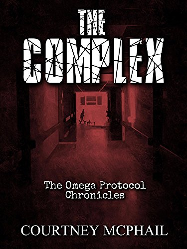 The Complex (The Omega Protocol Chronicles Book 3)