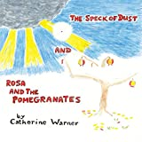 The Speck of Dust and Rosa and the Pomegranates