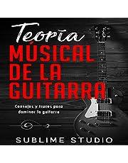 Teoría Músical de la Guitarra [Guitar Music Theory]: Consejos y Trucos Para Dominar la Guitarra [Tips and Tricks to Guitar Mastery]