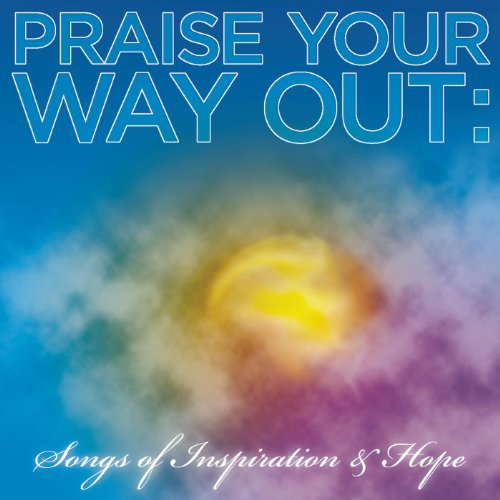 Praise Your Way Out: Songs Of ...
