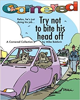 Book Cornered / Try not to bite his head off: A Cornered Collection by Mike Baldwin [2010] (Author) Mike Baldwin