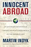 img - for Innocent Abroad: An Intimate Account of American Peace Diplomacy in the Middle East book / textbook / text book