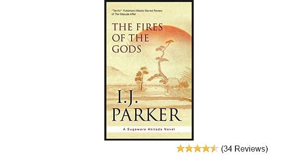 Fires of the Gods (A Sugawara Akitada Mystery): I J  Parker