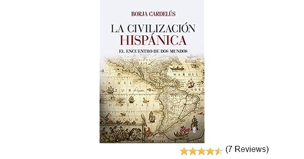 Civilización hispánica: El encuentro de dos mundos que creó una de ...