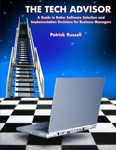 Read Online The Tech Advisor: A Guide to Better Software Selection and Implementation Decisions for Business Managers ebook