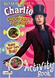 Charlie and the Chocolate Factory Activity Book (Film Tie in Activity Book) by Roald Dahl (30-Jun-2005) Paperback