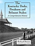 The Kentucky Derby, Preakness and Belmont Stakes: A Comprehensive History