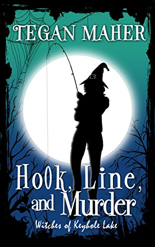 Hook, Line, and Murder: Witches of Keyhole Lake Mysteries Book 6 by [Maher, Tegan]