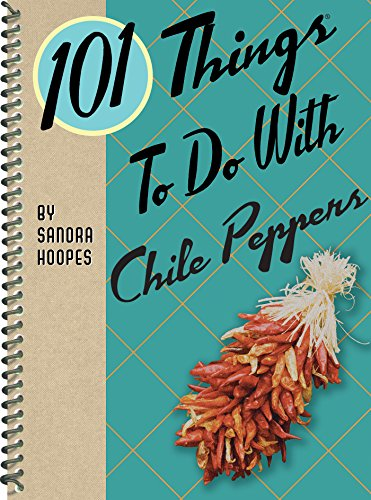 101 Things to Do with Chile Peppers by Sandra Hoopes