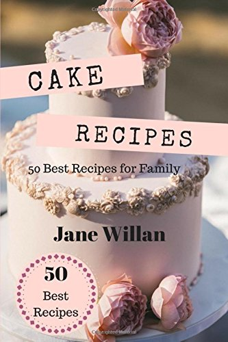 Cake Recipes: 50 Best Recipes for Family by Jane Willan