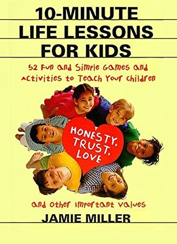 Lessons Building Skill - 10-Minute Life Lessons for Kids: 52 Fun and Simple Games and Activities to Teach Your Child Honesty, Trust, Love, and Other Important Values