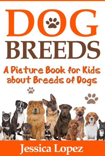 Children's Book About Breeds of Dogs: A Kids Picture Book About Breeds of Dogs with Photos and Fun Facts by [Lopez, Jessica]