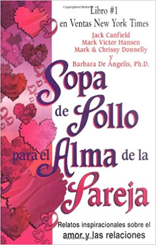 Sopa de Pollo para el Alma de la Pareja: Relatos inspirecionales sobre el amor y las relaciones (Chicken Soup for the Soul) (Spanish Edition): Jack Canfield ...
