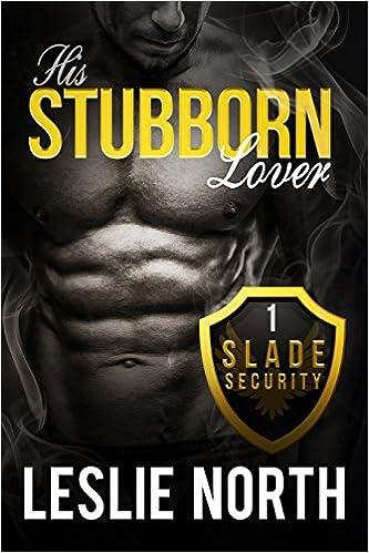 His Stubborn Lover (Slade Security Team Book 1)