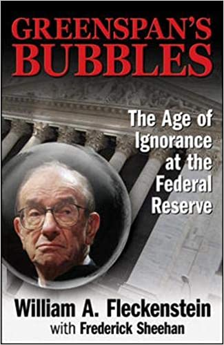 Greenspan's Bubbles: The Age of Ignorance at the Federal