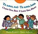 I Love You Sun / I Love You Moon: Te amo Sol / Te amo Luna, by Karen Pandell