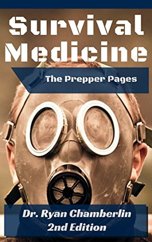 The Prepper Pages: A Surgeon's Guide to Scavenging Items for a Medical Kit, and Putting Them to Use While Bugging Out by [Chamberlin, Dr. Ryan]
